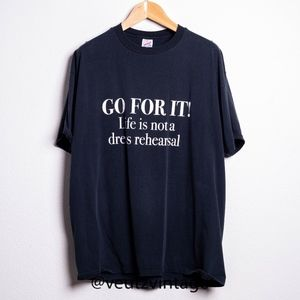 Go For It! Life is not a dress rehearsal B&T XL